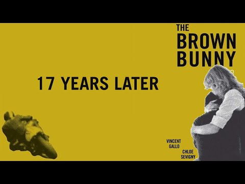 THE BROWN BUNNY 17 YRS LATER