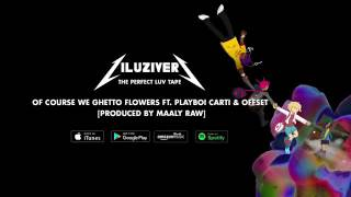 Lil Uzi Vert Of Course We Ghetto Flowers Ft Playboi Carti & Offset