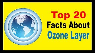 Top 20 Facts About Ozone Layer Ozone Layer is a protective layer of...
