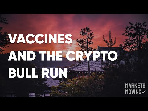 Vaccines and the Crypto Bull Run — Markets Moving Podcast