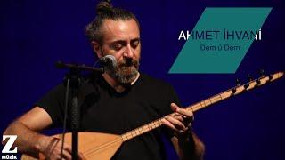 Ahmet İhvani - Dem Û Dem