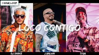 DJ Snake, J. Balvin, Tyga - Loco Contigo (1 HOUR LOOP)
