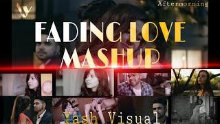Fading Love Mashup - 2020 - Punjabi Dream Mix - Yash Visual