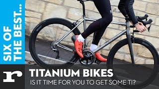 Six of the best Titanium Bikes - Is it time for you to get some TI?