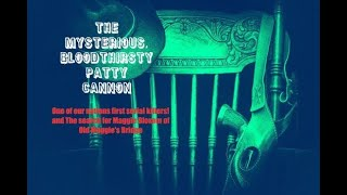 The Mysterious Bloodthirsty Patty Cannon-Watch the trailer for the night visit at the end!