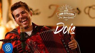 Luan Estilizado - Dois - DVD Pra Tomar Cachaça - Vídeo Oficial