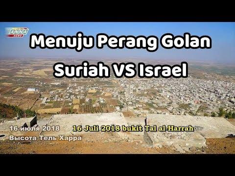 Menuju Perang di Dataran Tinggi Golan - Suriah VS Israel
