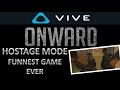 HOSTAGE MODE FUNNEST GAME EVER - ONWARD HTC VIVE VR