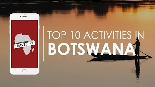 What are the top 10 activities in Botswana? Rhino Africa's Travel Tips