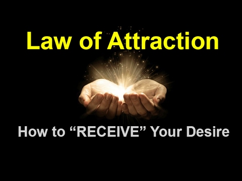 """Law of Attraction - How to """"RECEIVE"""" Your Desire"""