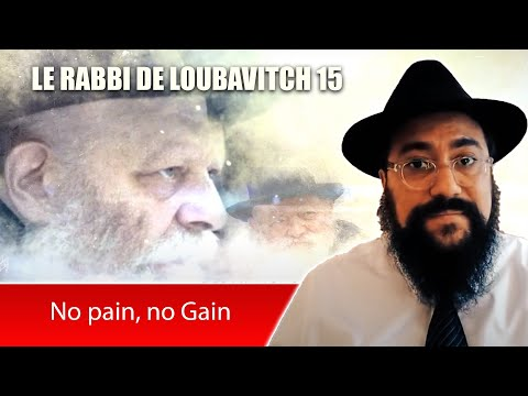LE RABBI DE LOUBAVITCH 15 - No pain, no Gain - RABBI MENAHEM MENDEL SCHNEERSON