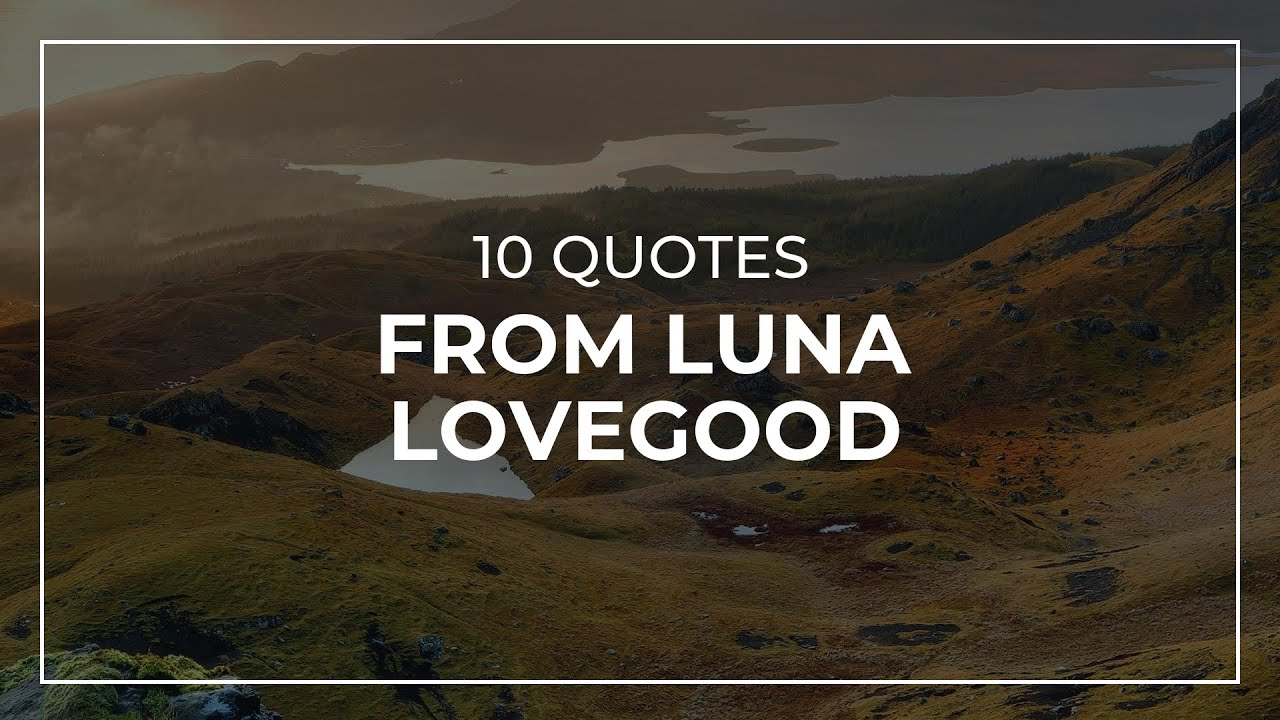 10 Quotes From Luna Lovegood Daily Quotes Motivational Quotes Good Quotes Youtube