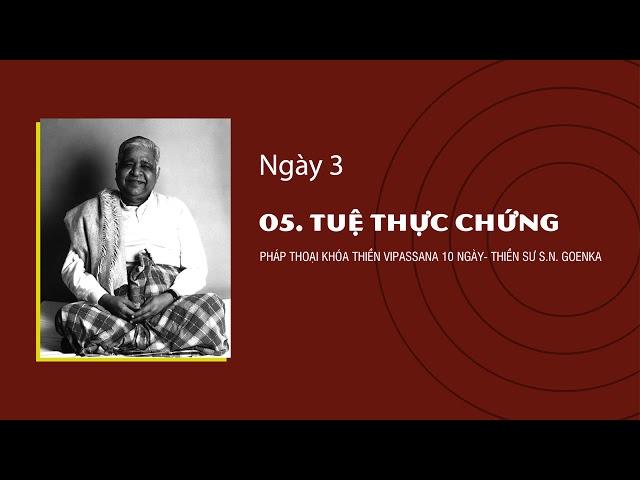 05. TUỆ THỰC CHỨNG- NGÀY 3 - S.N. Goenka - Pháp Thoại Khóa Thiền Vipassana 10 Ngày