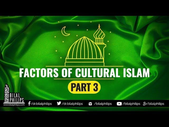 Factors of Cultural Islam Part 3 - Dr. Bilal Philips