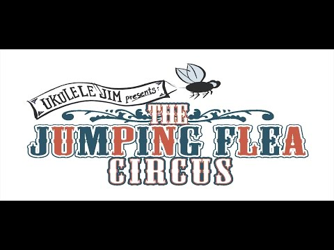 The Jumping Flea Circus - An original song by Ukulele Jim