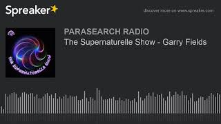 The Supernaturelle Show - Garry Fields