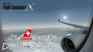 Airbus A330 | Swiss Airlines LX243 | Dubai to Zurich [FSX HD]
