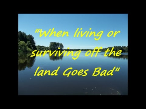 """""""Live or Die Off the Land Series"""" - """"When living or surviving off the land Goes Bad"""""""