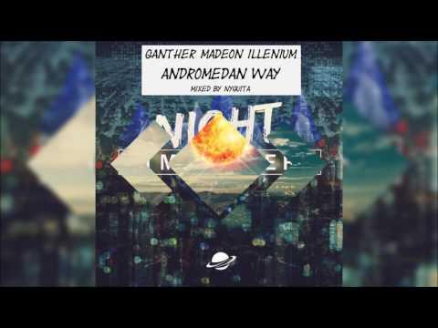 Ganther x Illenium x Madeon - Andromedan Way (Mashup by Nyguita)