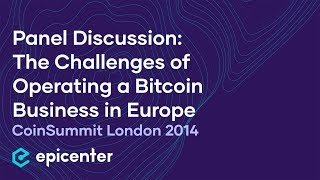 CoinSummit London – Panel Discussion: The Challenges of Operating a Bitcoin Business in Europe