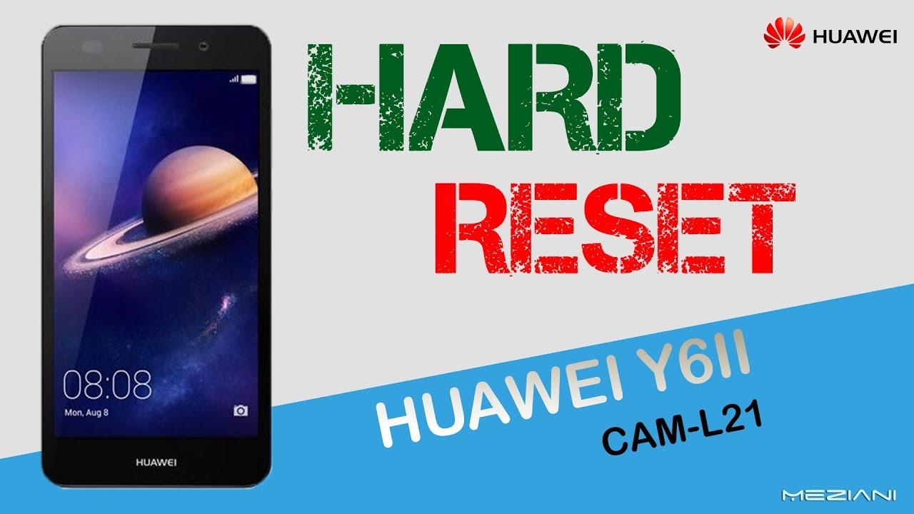 Hard Reset HUAWEI Y6II CAM L21 by Meziani