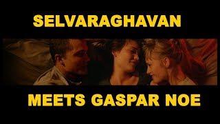 Gaspar Noe Meets Selvaraghavan | Missed Movies