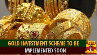 Gold Based Investment Scheme To Be Implement Soon spl video news 05-08-2015 Thanthi Tv news online