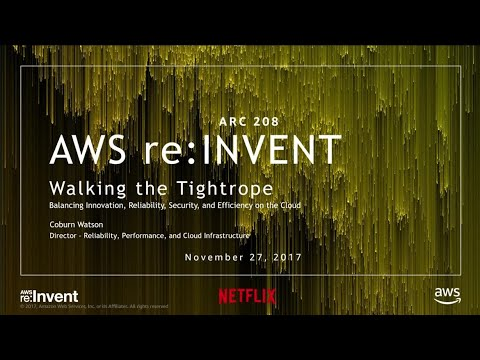 AWS re:Invent 2017: Walking the Tightrope: Balancing Innovation, Reliability, Securi (ARC208)