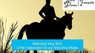 Weltreise Vlog #20: Chile - Valparaiso bis zur Atacama Wüste