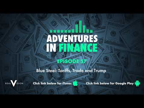 Adventures in Finance Ep 57: Blue Steel - Tarrifs, Trade and Trump