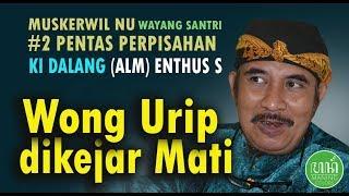Gambar cover #2  WAYANG PERPISAHAN KI ENTHUS MUSKERWIL NU: Wong Urip dikejar Mati - Dalang Enthus  Wayang Santri