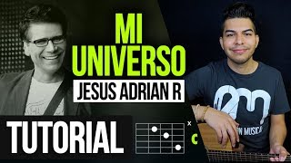 """MI UNIVERSO"" Jesus Adrian R - TUTORIAL   ACORDES"
