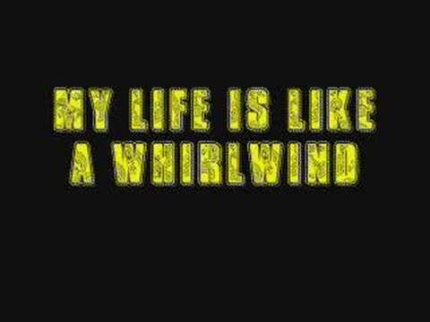MY LIFE IS LIKE A WHIRLWIND