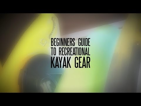 Beginners Guide To Recreational Kayak Gear