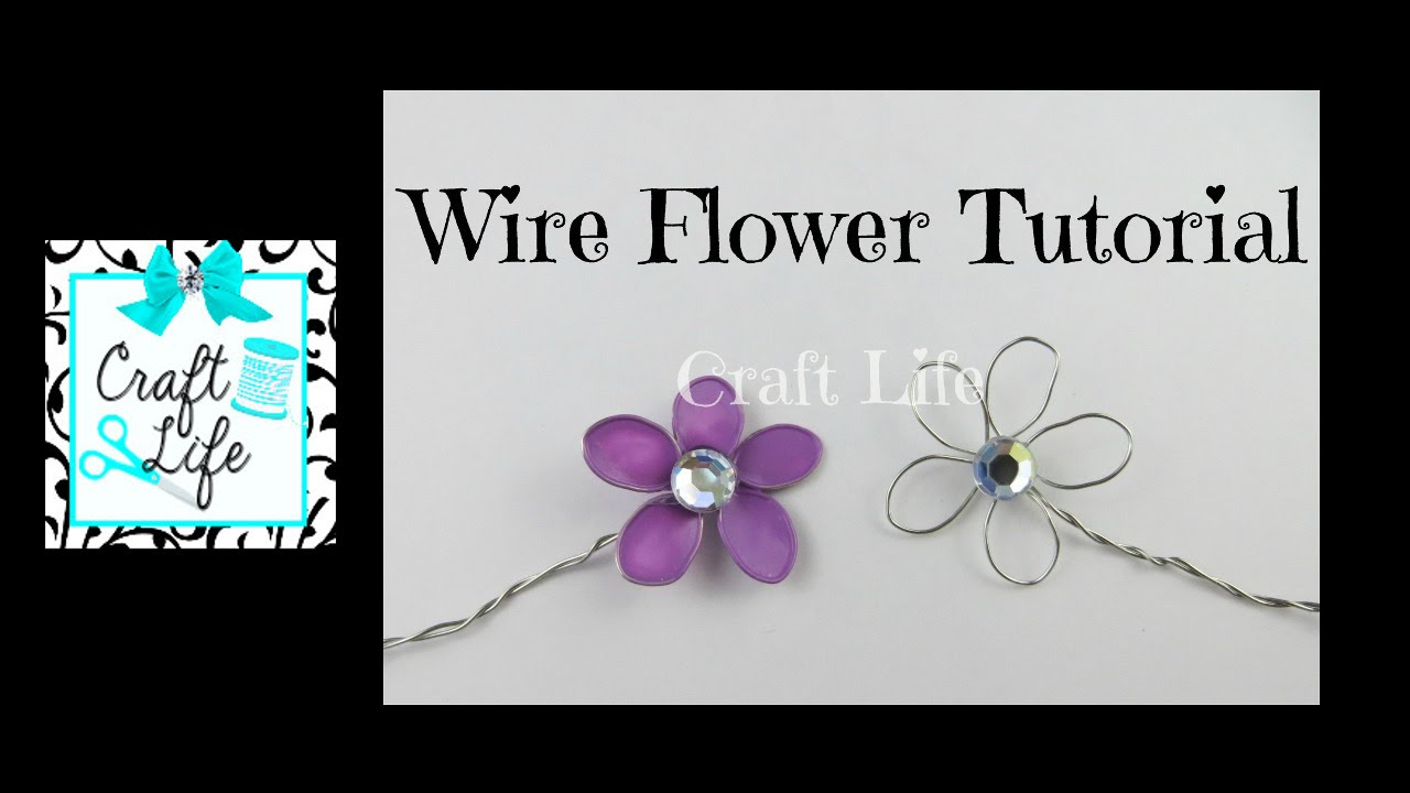 Craft Life ~ Wire Flower Tutorial - YouTube