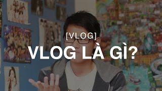 [Vlog] VLOG LÀ GÌ?