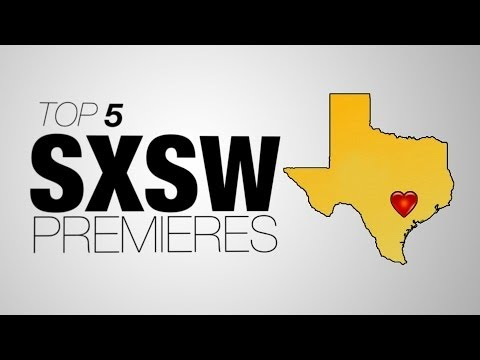 The Top 5 Premieres at South By Southwest