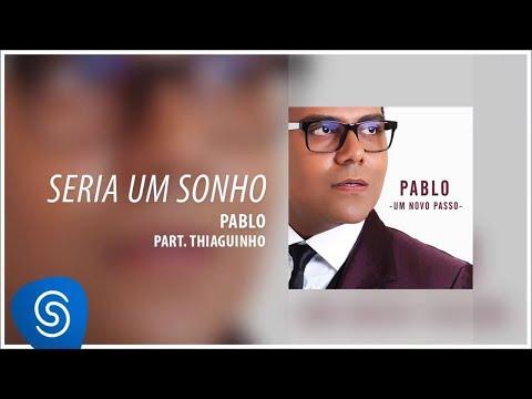 Pablo - Seria Um Sonho Part. Thiaguinho (Álbum: Um Novo Passo) [Áudio Oficial]