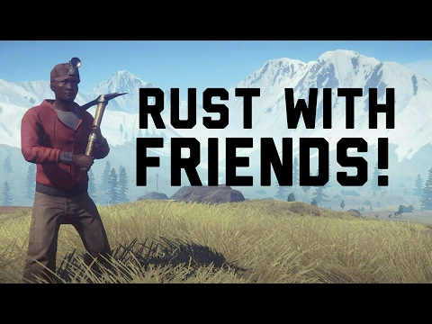 Playing Rust With Friends!