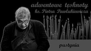 Pustynia   Adwentowe tęsknoty ks. Piotra Pawlukiewicza
