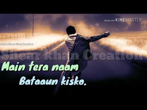 Main Tera Naam Bataun Kisko ||whatsapp Status||