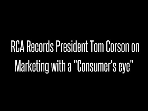 """Tom Corson, President of RCA Records, on Marketing with a """"Consumer's Eye"""""""