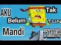 TAK TUN TUANG - Versi Spongebob SquarePants