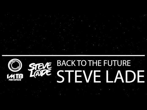Steve Lade - Back To The Future (Preview) [OUT ON BEATPORT: 02/20/13]