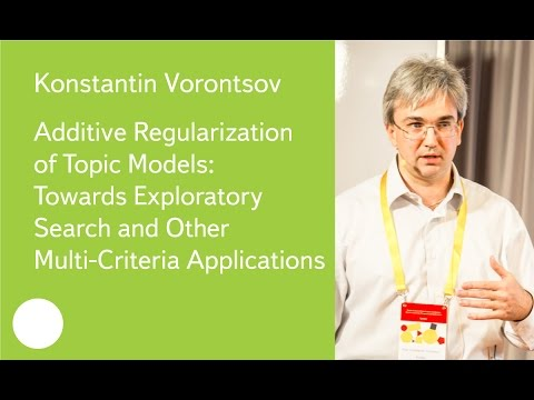 Additive Regularization of Topic Models: Towards Exploratory Search - Prof. Konstantin Vorontsov