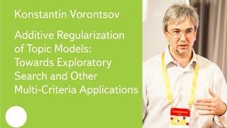 Additive Regularization of Topic Models: Towards Exploratory Search - Prof. Konstantin Vorontsov