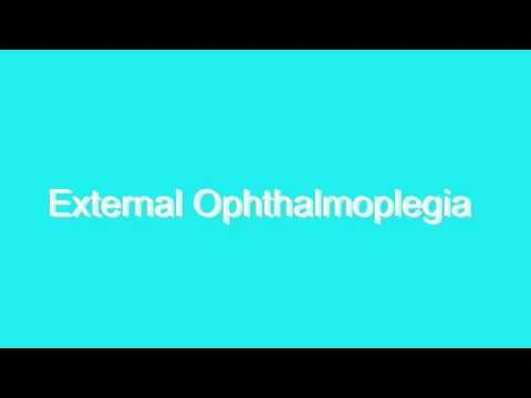 How to Pronounce External Ophthalmoplegia