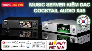 Music Server Cocktail Audio X45 có DAC của Hàn Quốc, Giá Rẻ Nhất Việt Nam-LH: 0866693631 -1900.0255