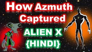 BEN 10 KO SABSE POWERFUL ALIEN X KAISE MILA ?? | how azmuth capture alien x| ben 10 in hindi