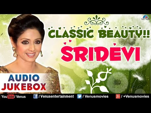 Classic Beauty : Sridevi ~ Bollywood Hits || Audio Jukebox